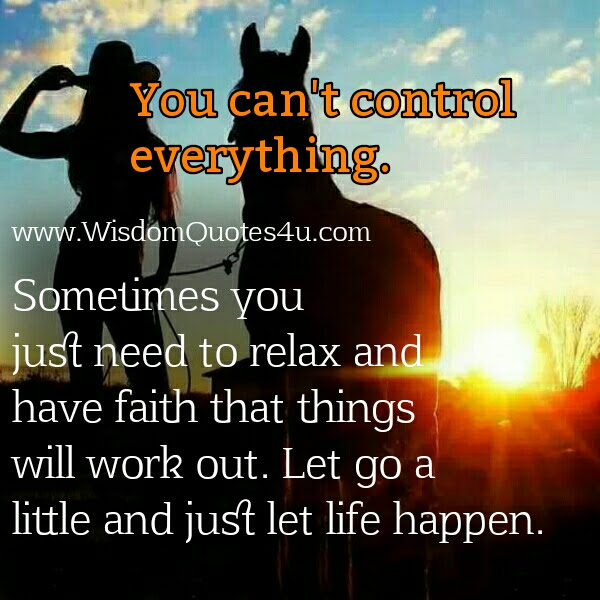You Cant Control Everything Wisdom Quotes
