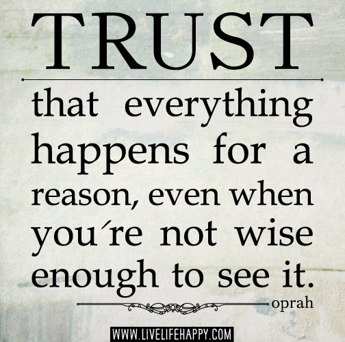 Trust That Everything Happens For A Reason Even When Youre Not