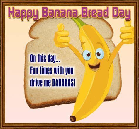 You Drive Me Bananas! Free Banana Bread Day eCards