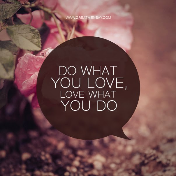 Quotes About Doing What You Love 168 Quotes