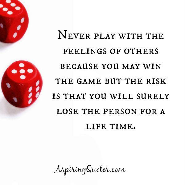 Never Play With The Feelings Of Others Aspiring Quotes
