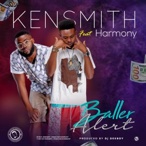 Download Music Mp3:- Kensmith Ft Harmony – Baller Alert