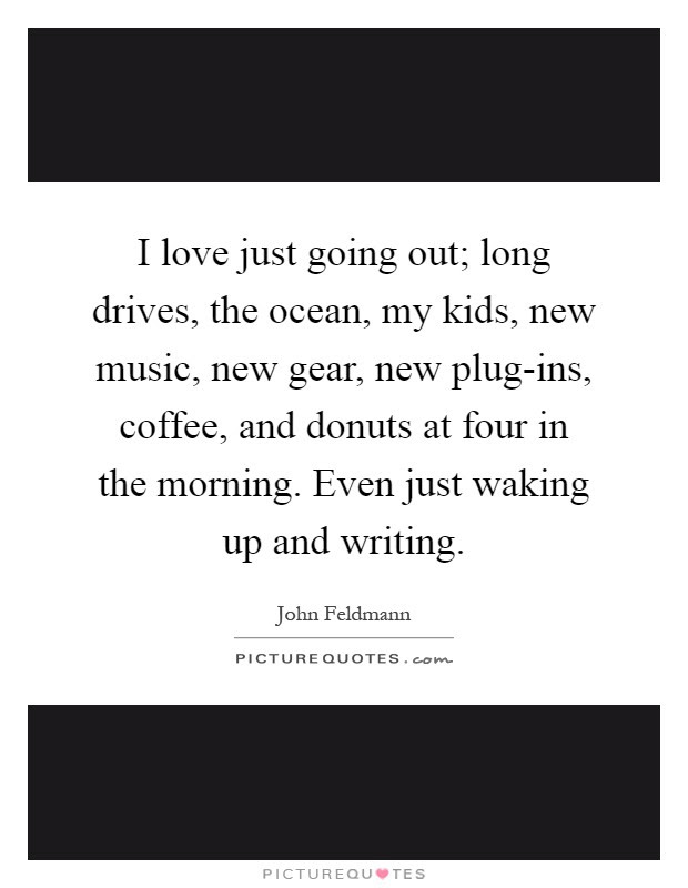 I Love Just Going Out Long Drives The Ocean My Kids New