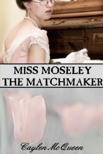 Miss Moseley the Matchmaker by Caylen McQueen