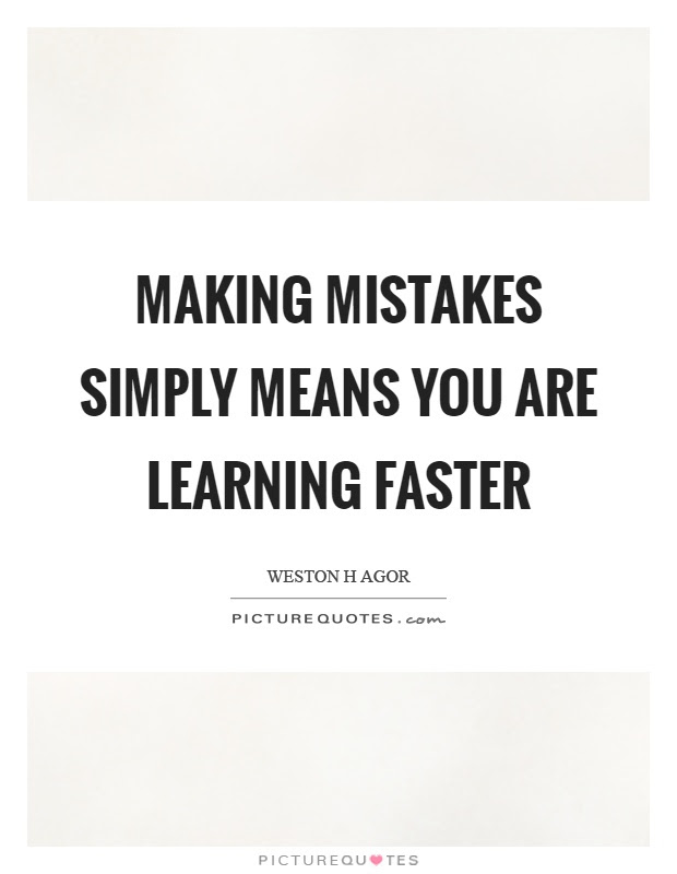 Making Mistakes Simply Means You Are Learning Faster Picture Quotes