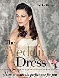 The Wedding Dress: How to Make the Perfect One for You