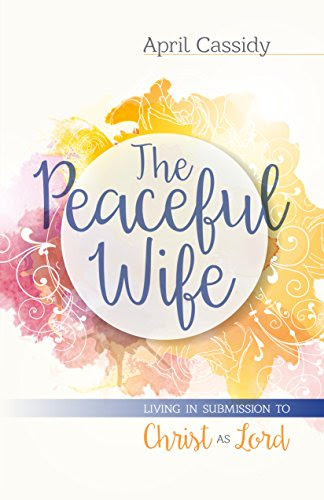 The Peaceful Wife: Living in Submission to Christ as Lord