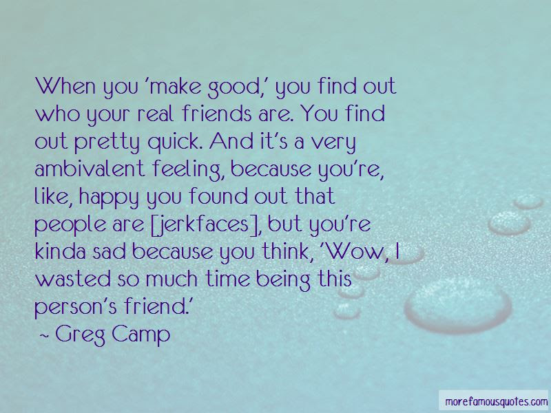 Quotes About You Find Out Who Your Friends Are Top 15 You Find Out