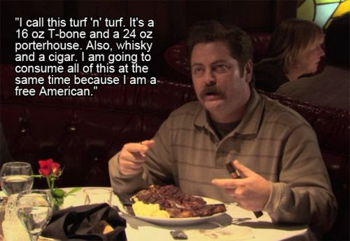 """Happy Memorial Day! """"I call this turf'n'turf. It's a 16oz Tbone & a 24oz porterhouse. Also, whiskey and a cigar. I am going to consume all of this at the same time because I am a free American."""" -Ron Swanson"""