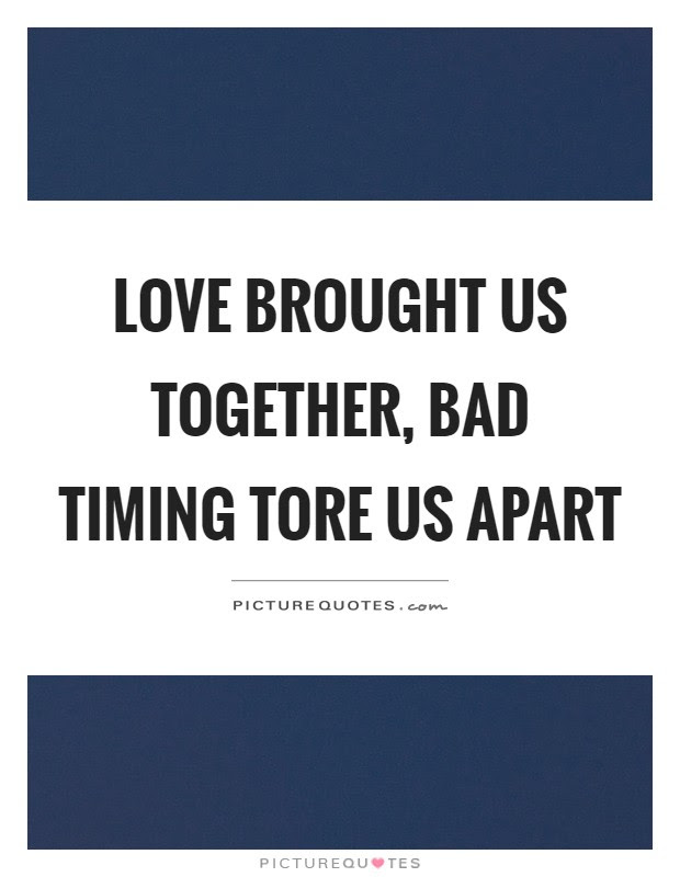 Love Brought Us Together Bad Timing Tore Us Apart Picture Quotes