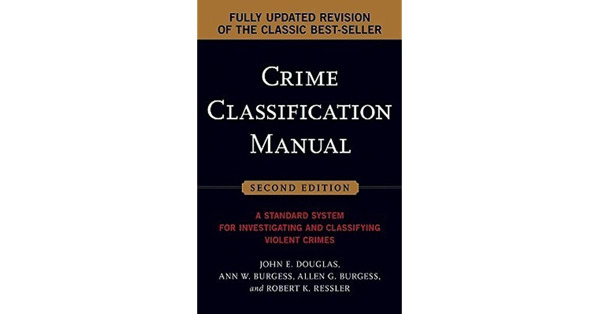 Crime Classification Manual A Standard System For Investigating And Classifying Violent Crimes