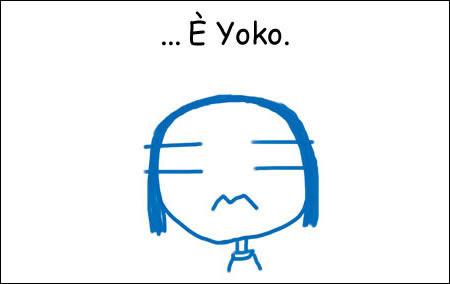 ...È Yoko.