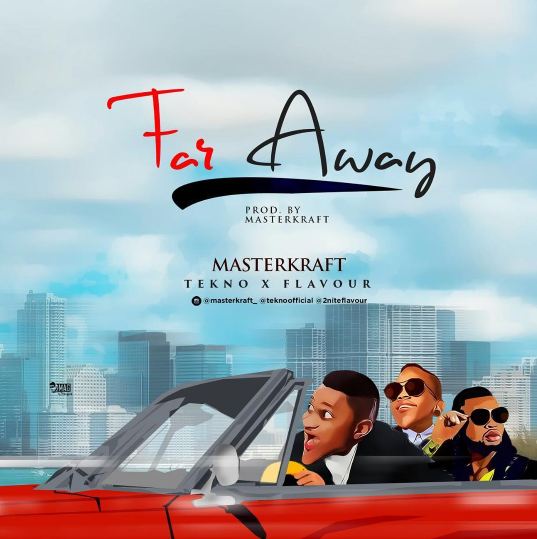 [Music] Masterkraft  – Far Away ft. Tekno & Flavour