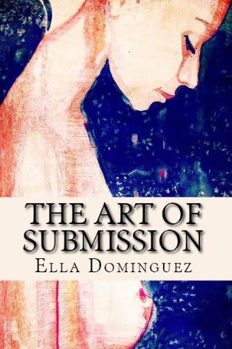 The Art of Submission (REVISED) (The Art of D/s) by Ella Dominguez