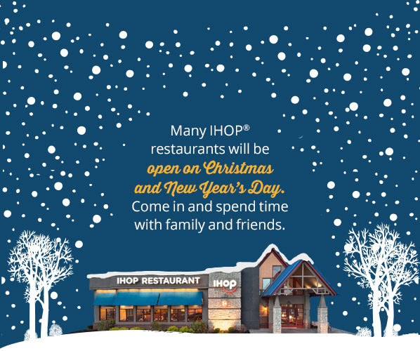 Many IHOP® restaurants will be open on Christmas and New Year's Day. Come in and spend time with family and friends.