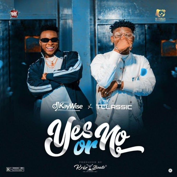 [MUSIC] DJ Kaywise Ft. T-Classic – Yes or No