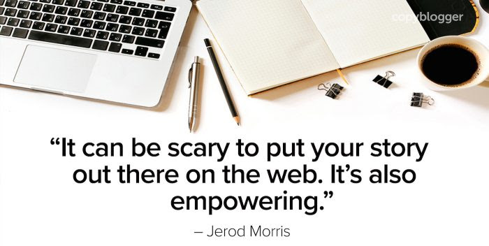 It can be scary to put your story out there on the web. It's also empowering