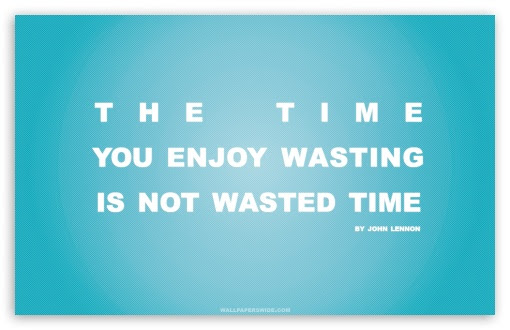 The Time You Enjoy Wasting Is Not Wasted Time Inspirational Quote