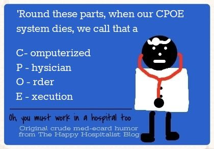 'Round these parts, when our CPOE system dies, we call that a Computerized Physician Order Execution CPOE ecard meme humor photo 18f19e7f-c4fa-4e41-a220-4e319208d151_zps850a48fb.jpg