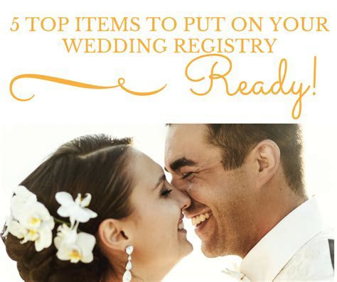 5 Top Items to Put On Your Wedding Registry   Blissfully