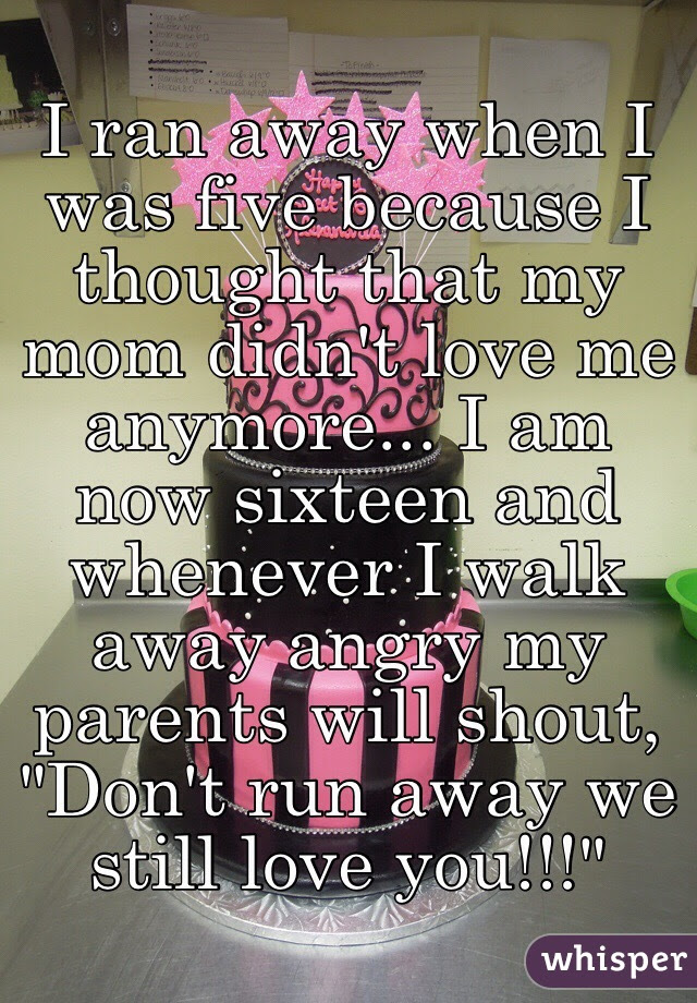 I Ran Away When I Was Five Because I Thought That My Mom Didnt Love