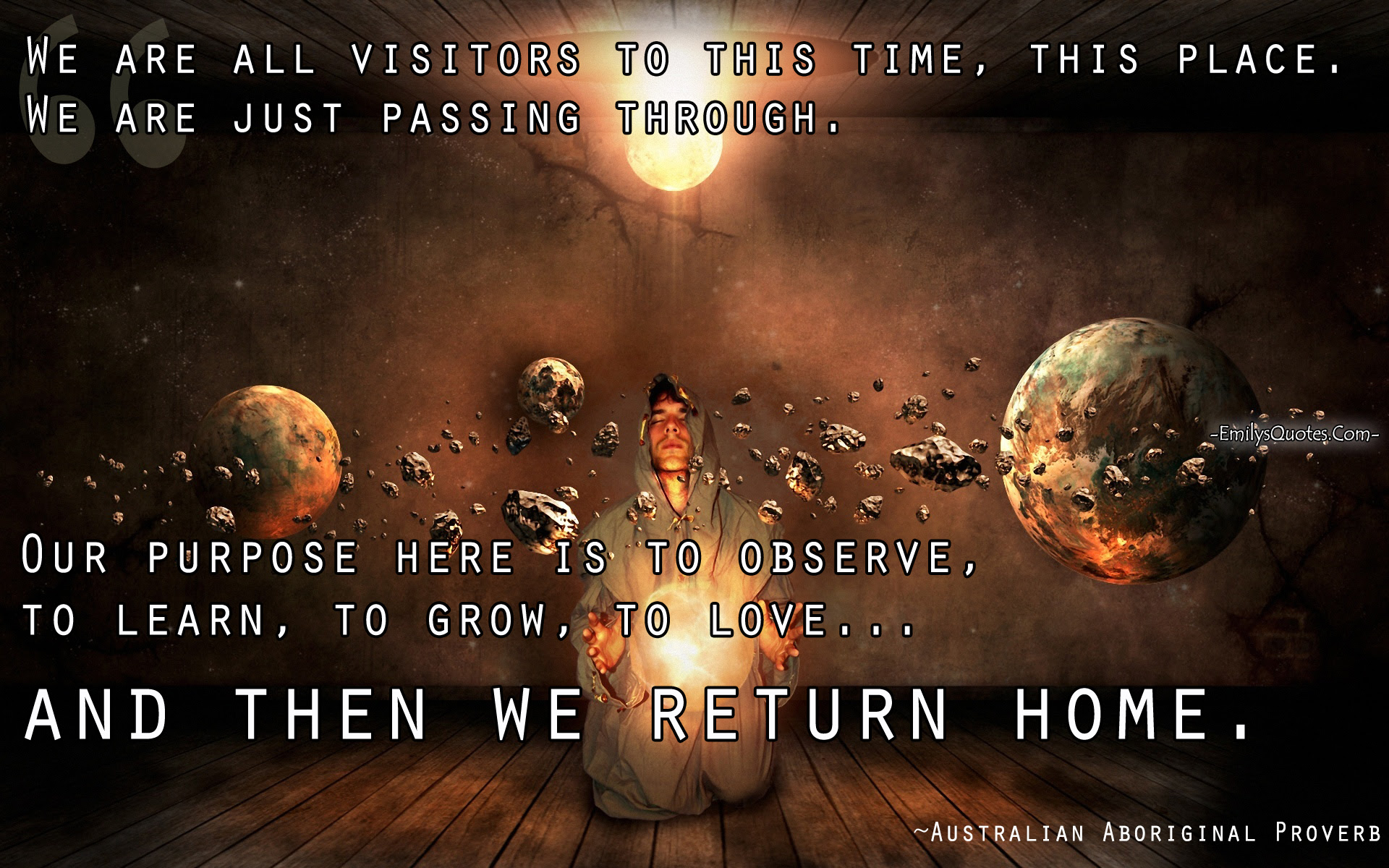 We Are All Visitors To This Time This Place We Are Just Passing