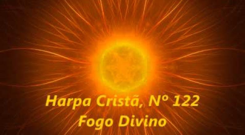 Harpa Cristã, Nº 122 Fogo Divino