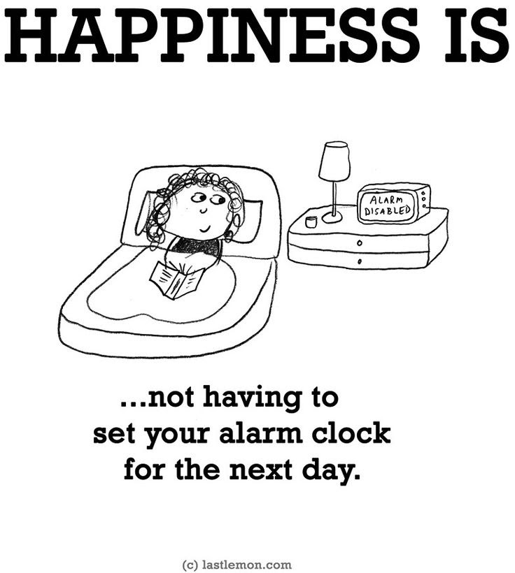 """""""Happiness is...not having to set your alarm clock"""""""