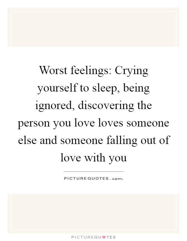 Worst Feelings Crying Yourself To Sleep Being Ignored