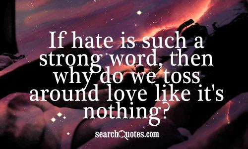 If Hate Is Such A Strong Word Quotes Quotations Sayings 2019