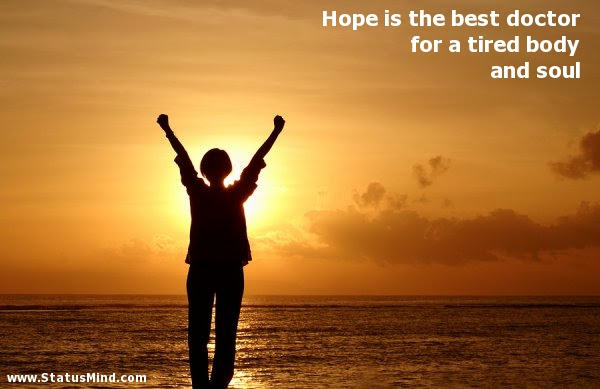 Hope Is The Best Doctor For A Tired Body And Soul Statusmindcom