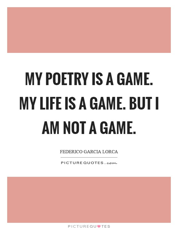 My Poetry Is A Game My Life Is A Game But I Am Not A Game