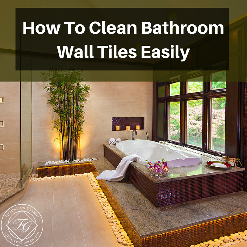 How To Clean Bathroom Wall Tiles Easily - Flemington Granite