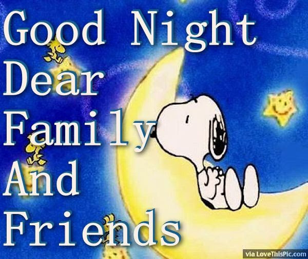 Good Night Dear Family And Friends Pictures Photos And Images For