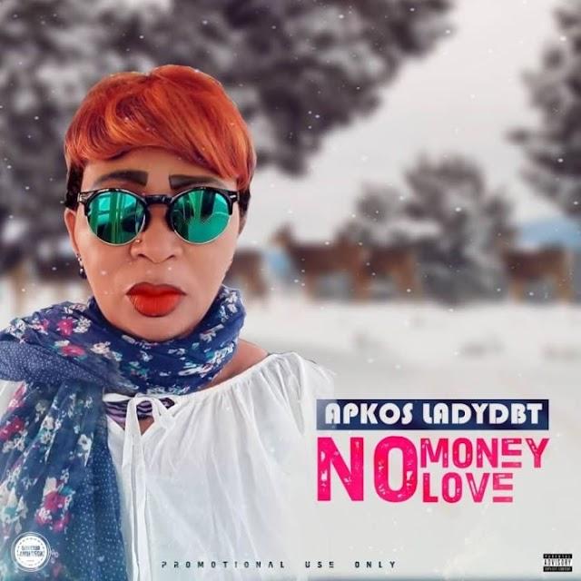 [Music] Apkos Ladydbt – No Money, No Love