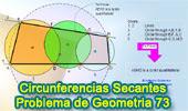 Problema de Geometría 73: Circunferencias Secantes, Líneas secantes, Angulo Inscrito, Cuadrilátero Inscriptible.