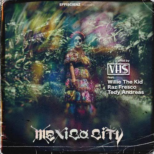 """VHS – """"Mexico City"""" Ft. Willie the Kid, Tedy Andreas, Raz Fresco"""