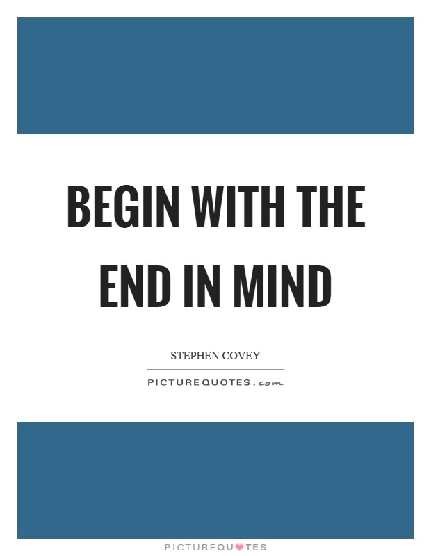 Begin With The End In Mind Picture Quotes