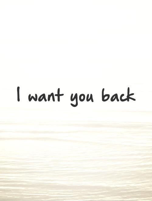 I Want You Back Picture Quotes
