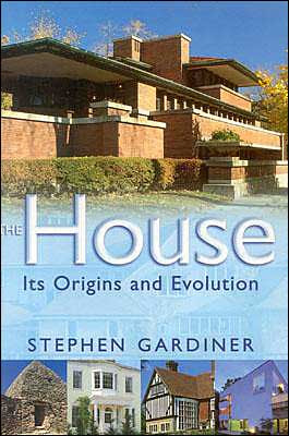 The House: Its Origins and Evolution by Stephen Gardiner