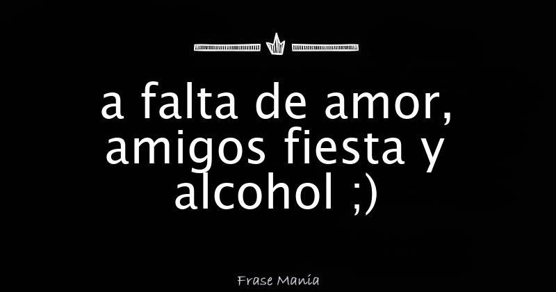 A Falta De Amor Amigos Fiesta Y Alcohol