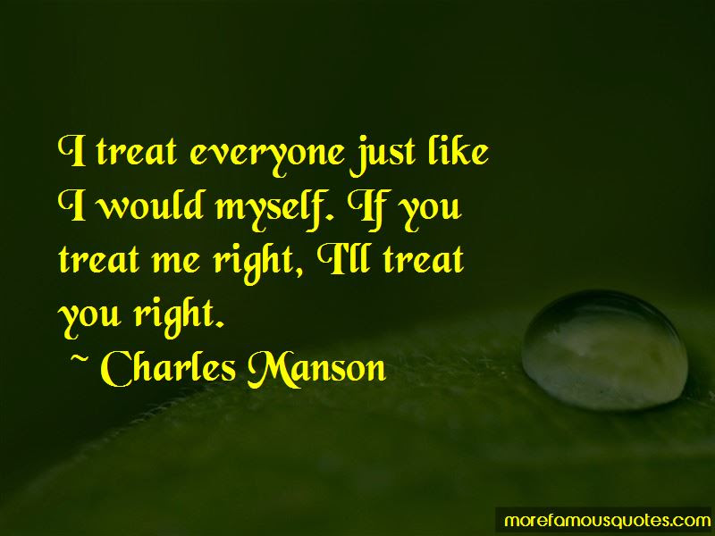 You Treat Me Right Quotes Top 34 Quotes About You Treat Me Right