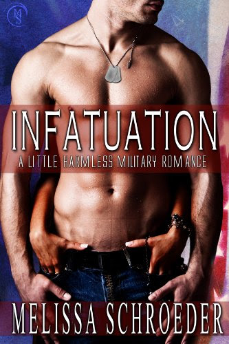 Infatuation: A Little Harmless Military Romance by Melissa Schroeder