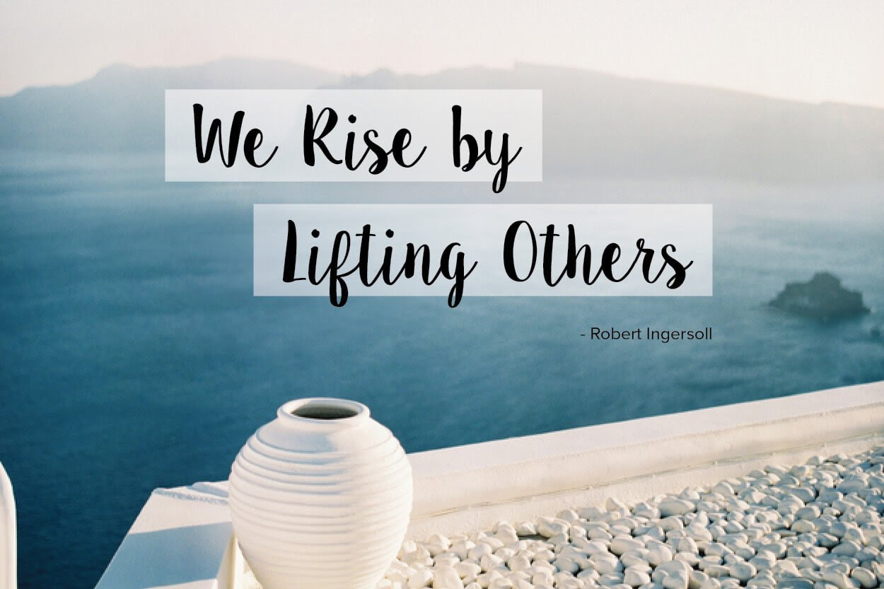 Everyday Inspiration We Rise By Lifting Others