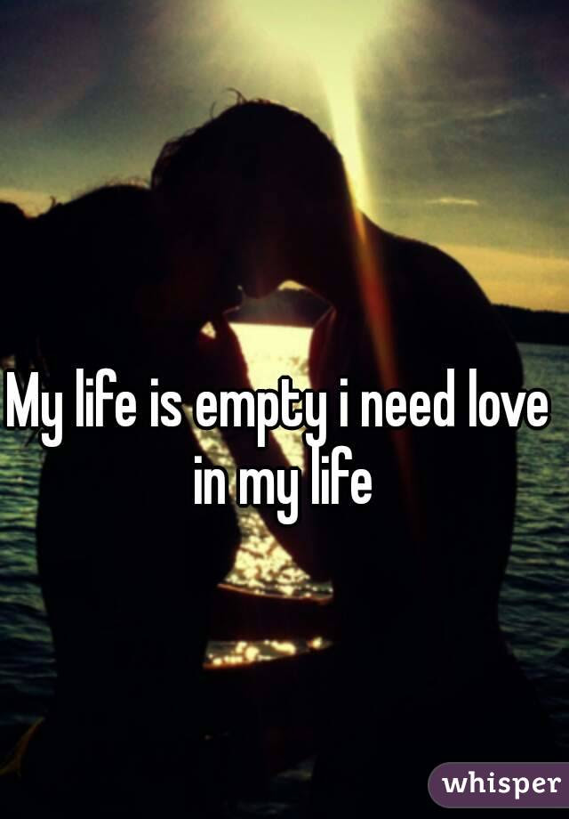 My Life Is Empty I Need Love In My Life