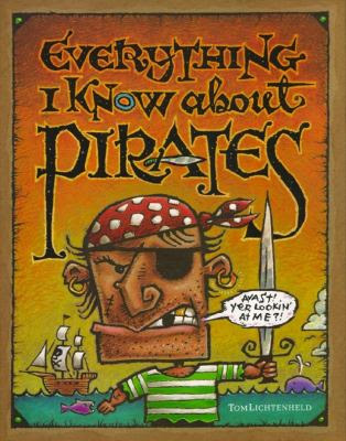 Cover Art for Everything I know about pirates : a collection of made-up facts, educated guesses, and silly pictures about bad guys of the high seas