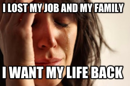 Meme Creator I Lost My Job And My Family I Want My Life Back