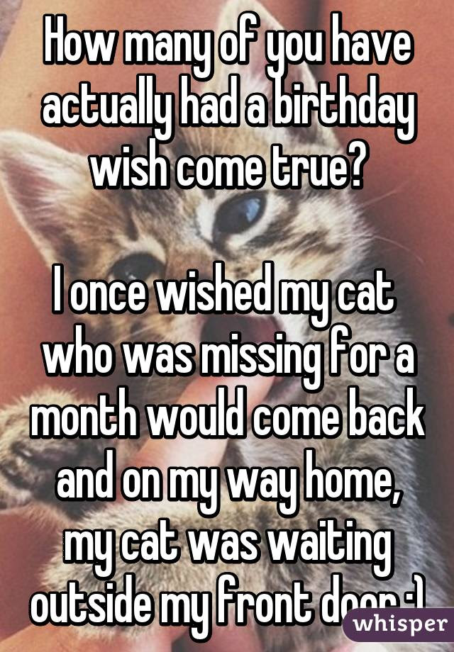 How Many Of You Have Actually Had A Birthday Wish Come True I Once