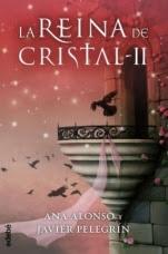 La reina de cristal (La reina de cristal II) Ana Alonso, Javier Pelegrín