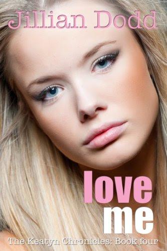Love Me (The Keatyn Chronicles) by Jillian Dodd